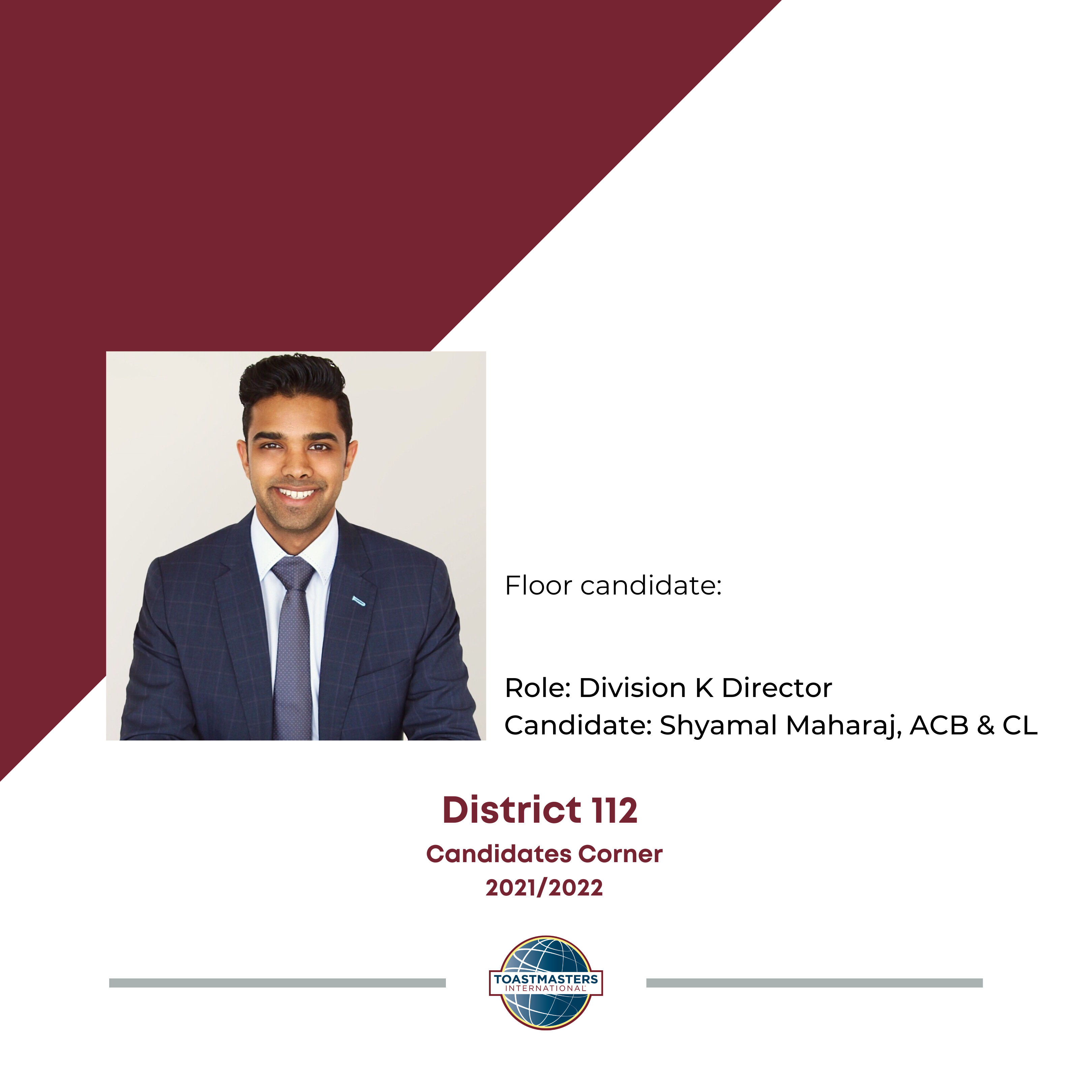 Floor candidate Role: Division K Director Candidate: Shyamal Maharaj, ACB & CL